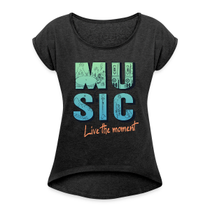 Music - live the moment - Frauen T-Shirt mit gerollten Ärmeln