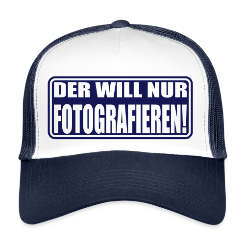 Cap Der will nur Fotografieren! - Trucker Cap