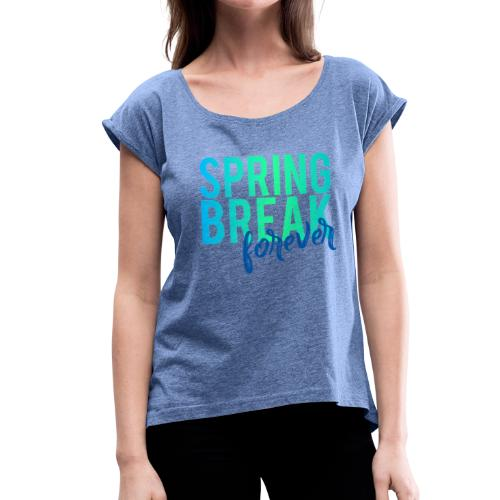 Spring Break forever - Frauen T-Shirt mit gerollten Ärmeln