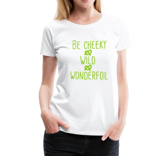 cheeky wild wonderfoil Mädls T-Shirt - Frauen Premium T-Shirt