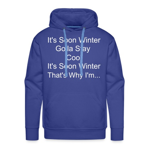 It's winter soon... - Men's Premium Hoodie