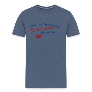 T-shirt Premium Homme Pas jouer avec mes couilles - T-shirt Premium Homme