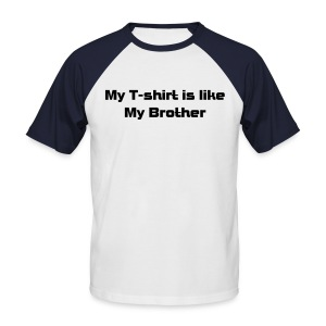 My T-Shirt is like my brother - Men's Baseball T-Shirt
