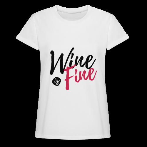 Wine is Fine - Frauen Oversize T-Shirt
