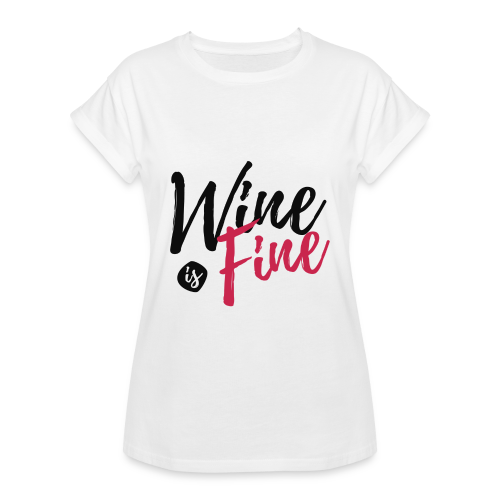 Wine is Fine - Frauen Oversize T-Shirt