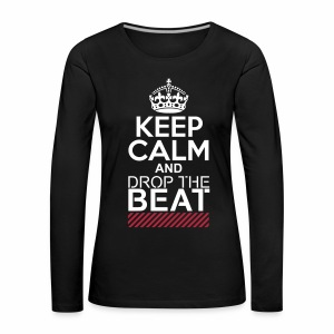 Keep Calm and Drop the Beat - langarm Shirt - Frauen Premium Langarmshirt
