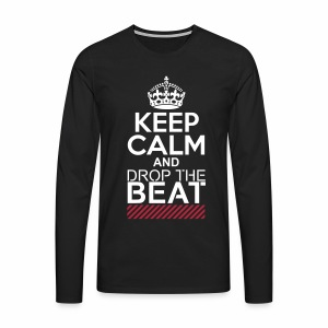 Keep Calm and Drop the Beat - langarm Shirt - Männer Premium Langarmshirt