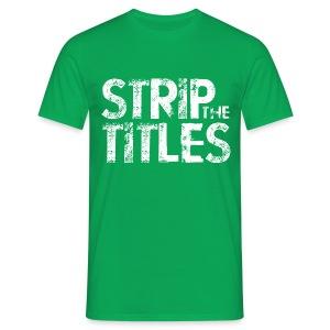 Strip The Titles - Men's T-Shirt