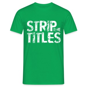 Strip The Titles - Men's T-Shirt
