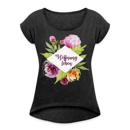 Hoffnung leben - Frauen T-Shirt mit gerollten Ärmeln