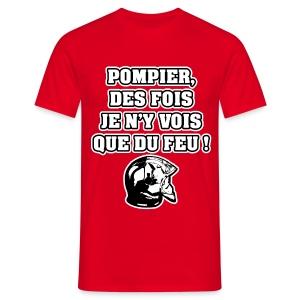 POMPIER, DES FOIS JE N'Y VOIS QUE DU FEU - JEUX DE MOTS - FRANCOIS VILLE - T-shirt Homme