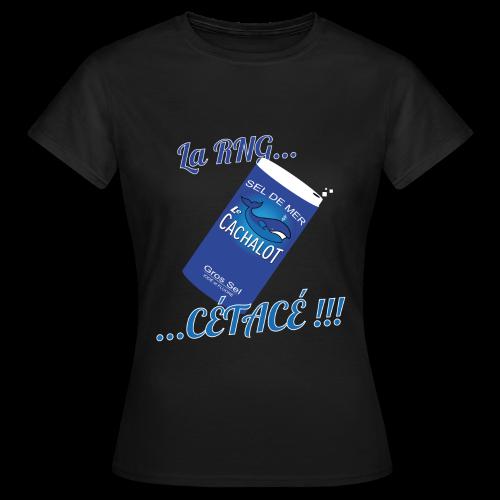La RNG... ...Cétacé !!! - devant - Femme - T-shirt Femme