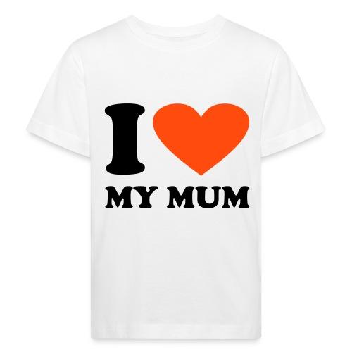 White I Love my Mum - Kids' Organic T-Shirt