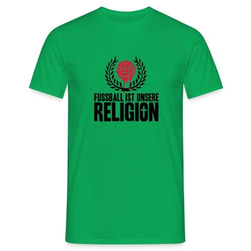 Fußball ist unsere Religion - Männer T-Shirt