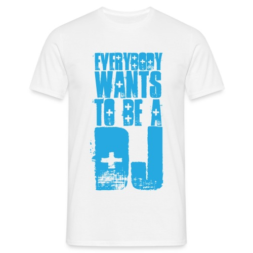 Everybody wants to be a DJ - Mannen T-shirt