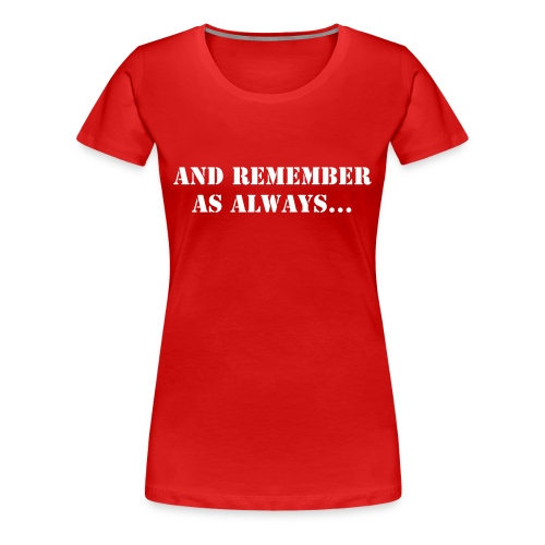 Remember as always - Womens - Women's Premium T-Shirt