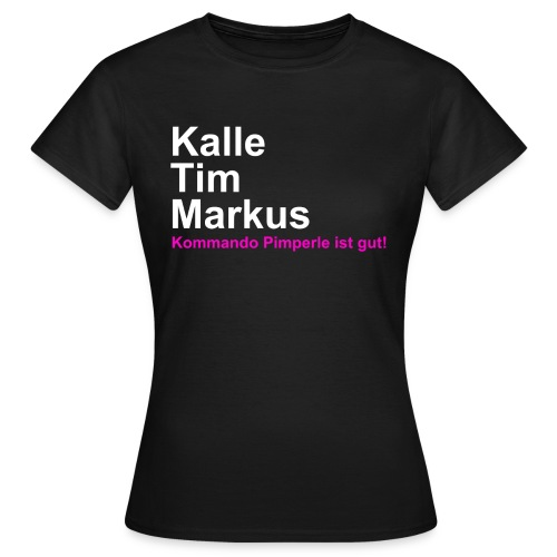 Kommando Pimperle ist gut - Frauen - Frauen T-Shirt