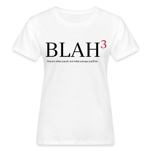 blah, blah, blah - Frauen Bio-T-Shirt