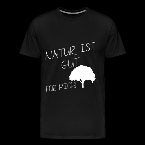 NATUR IST GUT FÜR MICH! HERREN T-SHIRT - Männer Premium T-Shirt