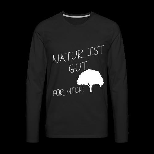 NATUR IST GUT FÜR MICH! HERREN LANGARMSHIRT - Männer Premium Langarmshirt