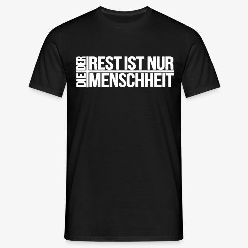 Der Rest ist nur die Menschheit - Männer T-Shirt