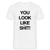 T-Shirts ~ Men's T-Shirt ~ you look exactly like a celebrity. no shit!