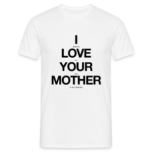i think the love for your own mother is very important - Men's T-Shirt