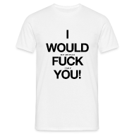 T-Shirts ~ Men's T-Shirt ~ i would never use the word fuck in front of you!