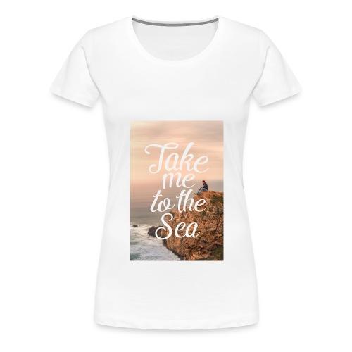 Take me to the Sea, Normal - Frauen Premium T-Shirt