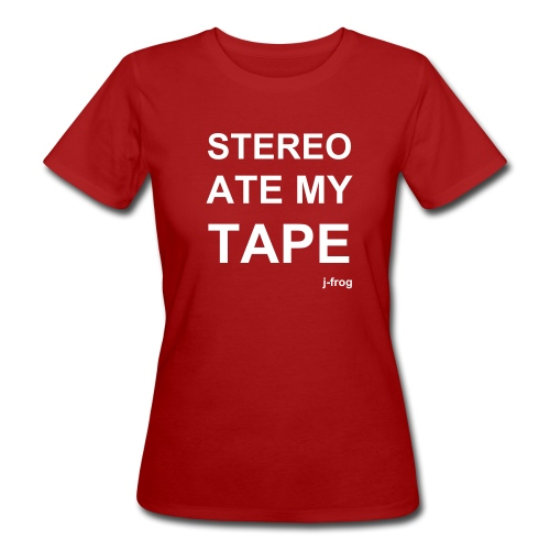 Stereo Ate My Tape - Women's Organic T-Shirt