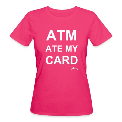 ATM Ate My Card - Women's Organic T-Shirt