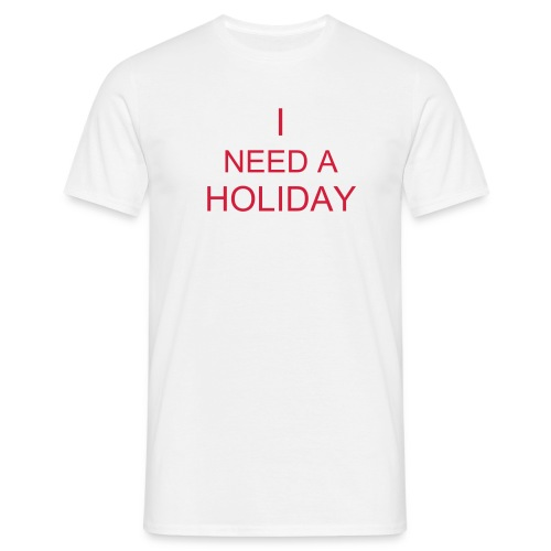 I Need A Holiday - T-skjorte for menn