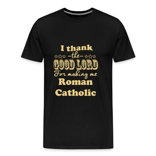 I THANK THE GOOD LORD.. - Men's Premium T-Shirt