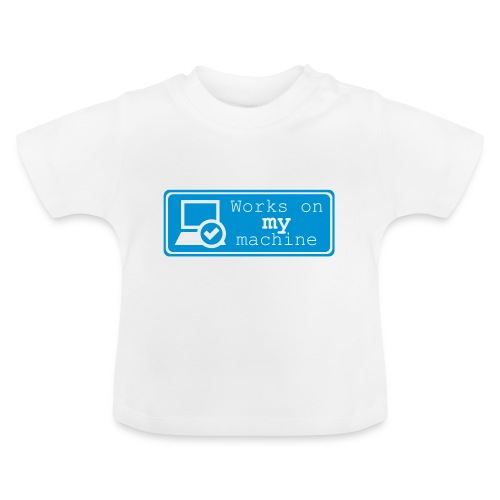 Works on My Machine - Baby T-shirt