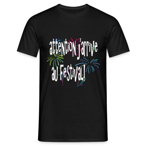T-shirt/attention j'arrive au festivals! - T-shirt Homme