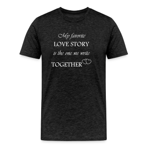 T-shirt homme My favorite love story is the one we write together - T-shirt Premium Homme