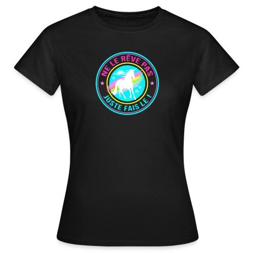 T-shirt Femme - T-shirt – Licorne - Ne le rêve pas, juste fais le !  – www.leboncoindutshirt.com