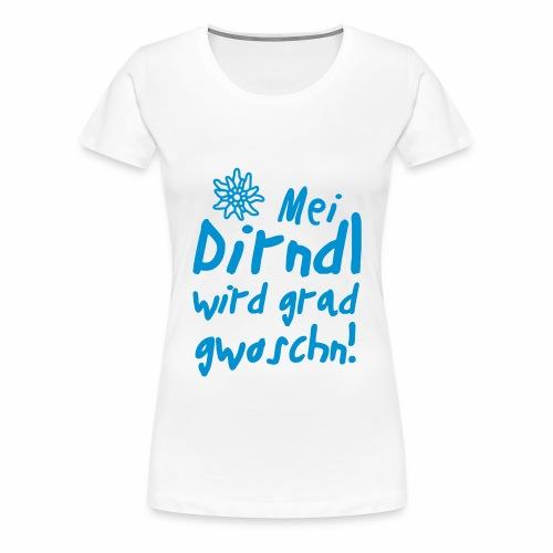 Mei Dirndl wird grad gwaschn! - Frauen Premium T-Shirt