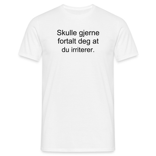 Du irriterer. - Men's T-Shirt