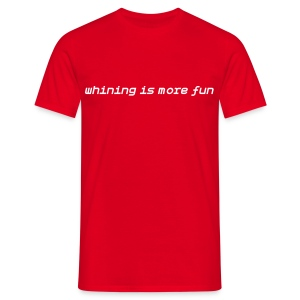 Whining is more fun weiss - Männer T-Shirt