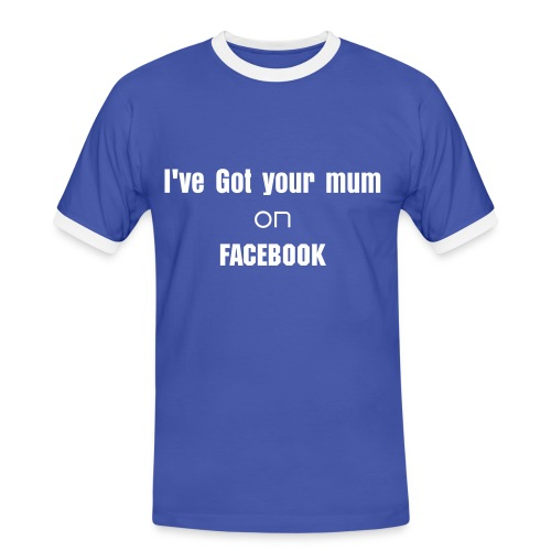 I've got your mum on Facebook - Men's Ringer Shirt