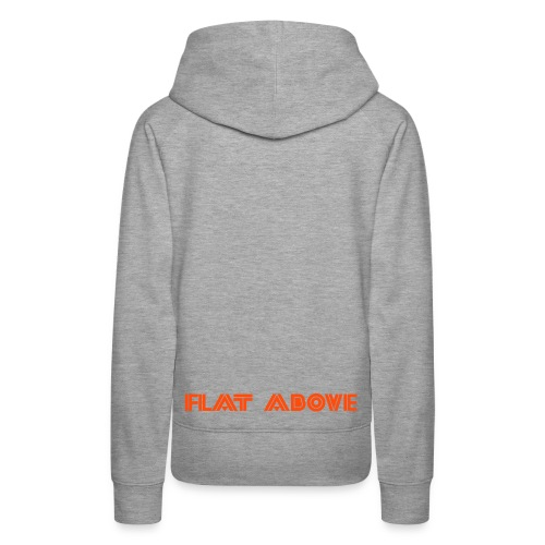 Flat Above Girls Hoody Lower Back - Women's Premium Hoodie