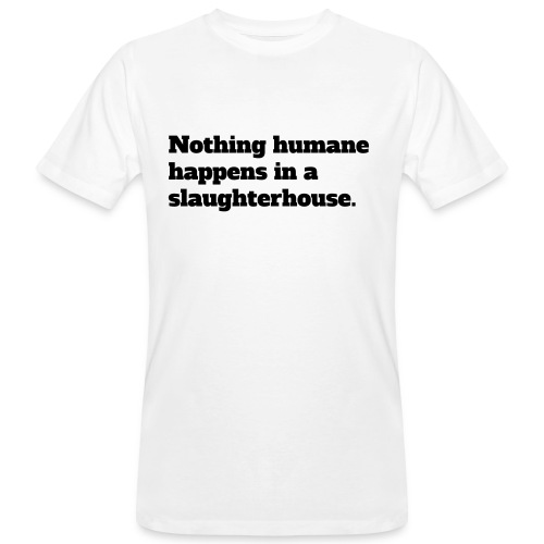 Nothing humane happens in a slaughterhouse. - Organic mænd