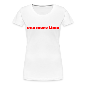 One More Time - Girl - T-shirt Premium Femme