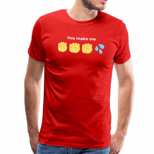 Shirt You make me.... - Männer Premium T-Shirt