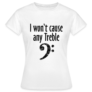 I won't cause any Treble Bass T-Shirt - Frauen T-Shirt