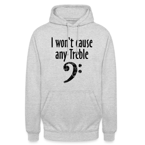 I won't cause any Trouble Bass Hoodie - Unisex Hoodie