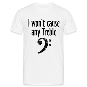 I won't cause any Trouble Bass T-Shirt - Männer T-Shirt