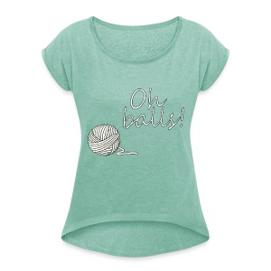Oh Balls! Round Neck T-Shirt. - Women's T-shirt with rolled up sleeves