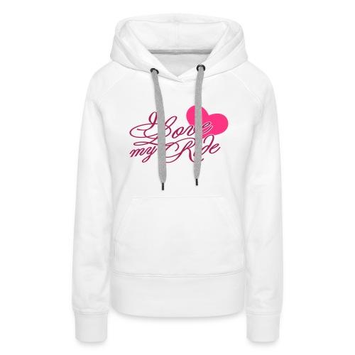 I love my ride - Sweat-shirt à capuche Premium pour femmes
